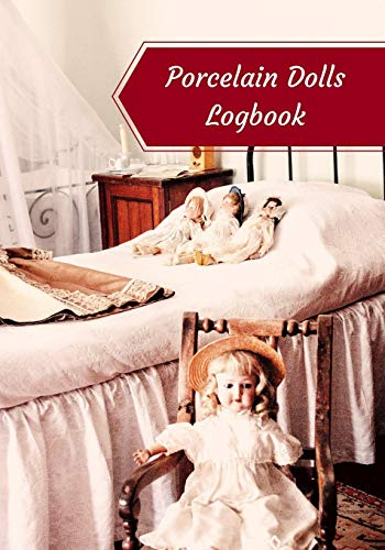 Compare Textbook Prices for Porcelain Dolls Logbook: Log Your Vintage Antique China Bisque Parian Porcelain Dolls Collection  ISBN 9781082298066 by Press, Bisque