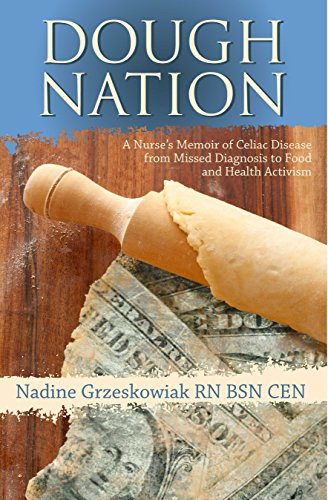Compare Textbook Prices for Dough Nation: A Nurse's Memoir of Celiac Disease from Missed Diagnosis to Food and Health Activism 1 Edition ISBN 9780996189248 by Nadine Grzeskowiak