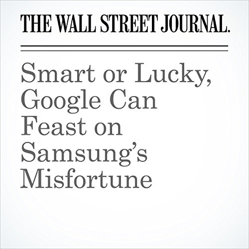 Smart or Lucky, Google Can Feast on Samsung's Misfortune cover art