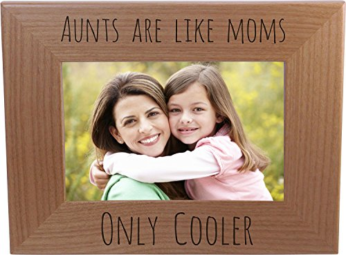 Aunts Are Like Moms Only Cooler - Engraved Natural Alder Wood Tabletop/Hanging Photo Picture Frame (4x6-inch Horizontal)
