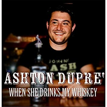 When She Drinks My Whiskey
