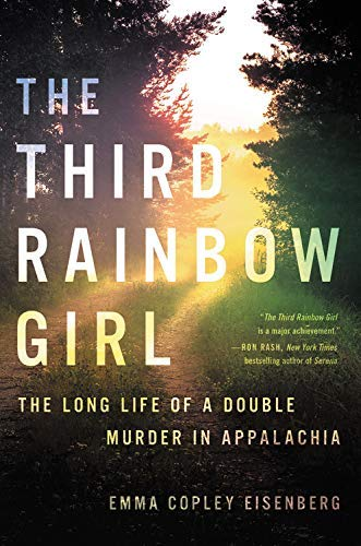 [Emma Copley Eisenberg] The Third Rainbow Girl: The Long Life of a Double Murder in Appalachia [Hardcover]