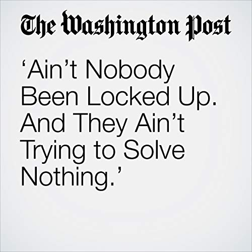 'Ain't Nobody Been Locked Up. And They Ain't Trying to Solve Nothing.' copertina