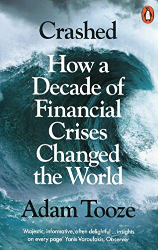 Crashed. How a Decade of Financial Crises Changed the World