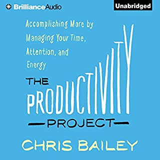 The Productivity Project     Accomplishing More by Managing Your Time, Attention, and Energy              Written by:                                                                                                                                 Chris Bailey                               Narrated by:                                                                                                                                 Chris Bailey                      Length: 8 hrs and 13 mins     122 ratings     Overall 4.5