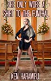She Only Wore a Shirt to the Funeral (She Wore... Book 1)