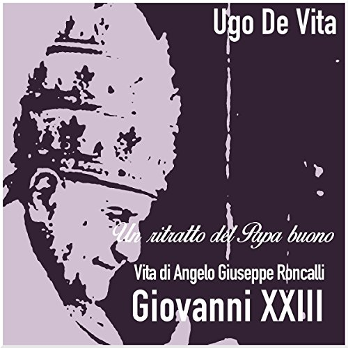 Un ritratto del papa buono. Vita di Angelo Giuseppe Roncalli (Giovanni XXIII)                   By:                                                                                                                                 Ugo De Vita                               Narrated by:                                                                                                                                 Ugo De Vita                      Length: 26 mins     Not rated yet     Overall 0.0