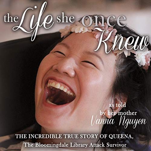 The Life She Once Knew: The Incredible True Story of Queena, The Bloomingdale Library Attack Survivor