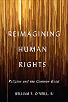 Reimagining Human Rights: Religion and the Common Good (Moral Traditions)