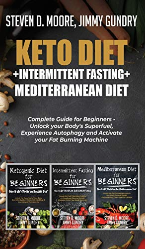 Keto Diet + Intermittent Fasting + Mediterranean Diet: 3 Books in 1: Complete Guide for Beginners - Unlock your Body's Superfuel, Experience Autophagy and Activate your Fat Burning Machine 1