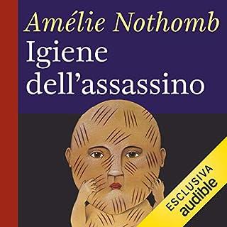 Igiene dell'assassino                   Di:                                                                                                                                 Amélie Nothomb                               Letto da:                                                                                                                                 Giusy Frallonardo                      Durata:  5 ore e 11 min     38 recensioni     Totali 4,0