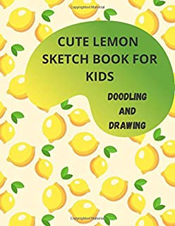 cute lemon sketch book for kids doodling and drawing: 8.5x11 inch 21.5x27.94 cm 110 pages drawing book pattern design in m...
