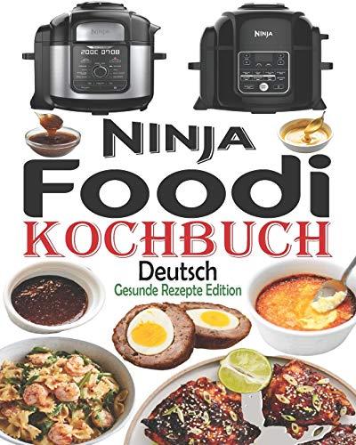 Ninja Foodi Kochbuch Deutsch: Das Handbuch für Einsteiger und der ultimative Begleiter für Ninja Foodi Multikocher + 35 Ninja Foodi Rezepte, einfache und schmackhafte Rezepte (Ninja Foodi Rezeptbuch)