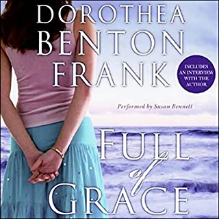 Full of Grace                   Written by:                                                                                                                                 Dorothea Benton Frank                               Narrated by:                                                                                                                                 Susan Bennett                      Length: 6 hrs and 16 mins     Not rated yet     Overall 0.0