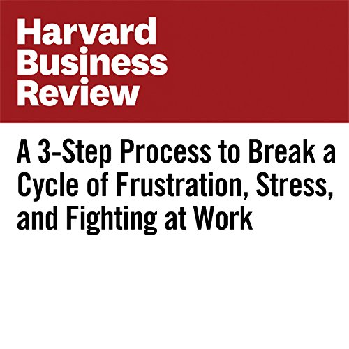 A 3-Step Process to Break a Cycle of Frustration, Stress, and Fighting at Work cover art