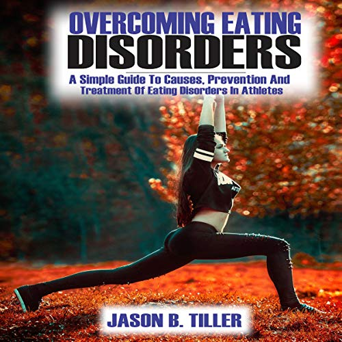 Overcoming Eating Disorders: A Simple Guide to Causes, Prevention and Treatment of Eating Disorders in Athletes audiobook cover art
