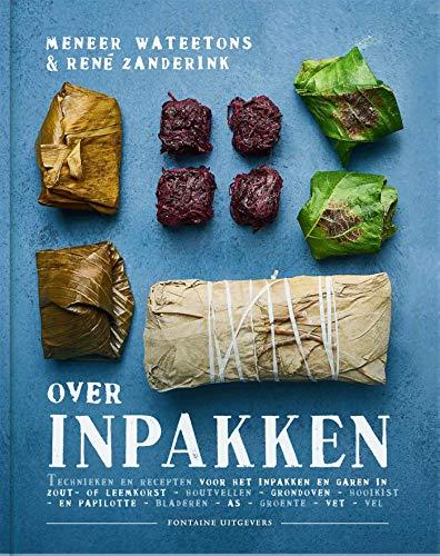 Over inpakken: Technieken en recepten voor het inpakken en garen in zout- of leemkorst - houtvellen - grondoven - hooikist - en papilotte - bladeren - as - groente - vet - vel