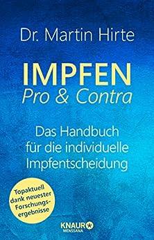 Impfen Pro & Contra: Das Handbuch für die individuelle Impfentscheidung von [Dr. Martin Hirte]