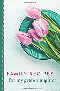 Family Recipes for My Granddaughter: Pretty Teal and Purple Tulip Theme Cover / Blank Recipe Book To Write in / Do-It-Your...
