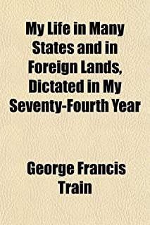My Life in Many States and in Foreign Lands, Dictated in My Seventy-Fourth Year