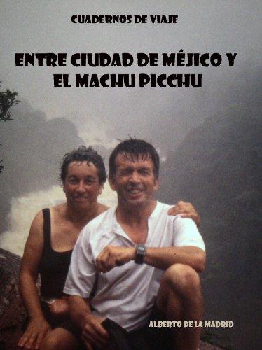 Cuadernos de viaje. Entre Ciudad de Méjico y el Machu Picchu