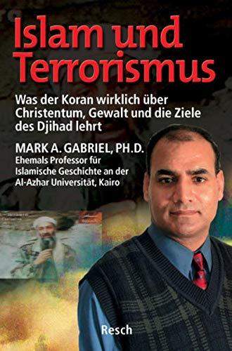 Islam und Terrorismus: Was der Koran wirklich über Christentum, Gewalt und die Ziele des Djihad lehrt (Politik, Recht, Wirtschaft und Gesellschaft: Aktuell, sachlich, kritisch, christlich)