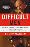 Difficult Men: Behind the Scenes of a Creative Revolution: From The Sopranos and The Wire to Mad Men and Breaking Bad by Brett Martin(2014-07-29)