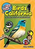 The Kids  Guide to Birds of California: Fun Facts, Activities and 86 Cool Birds (Birding Children s Books)