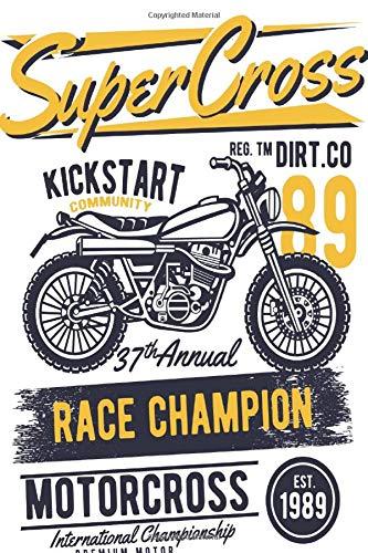 Super Cross Kickstart Community REG. TM DIRT. CO 89 37th Annual RACE CHAMPION MOTOR CROSS EST 1989 MOTORCROSS International Championship Premium ... lovers 110 Pages - Large (6 x 9 inches)