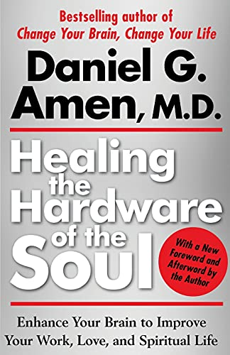 Compare Textbook Prices for Healing the Hardware of the Soul: Enhance Your Brain to Improve Your Work, Love, and Spiritual Life Reprint Edition ISBN 9781439100394 by Amen, Daniel