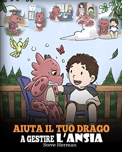 Aiuta il tuo drago a gestire l'ansia: (Help Your Dragon Deal With Anxiety) Una simpatica storia per bambini, per insegnare loro a gestire l'ansia, la preoccupazione e la paura.: 22