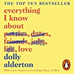 Everything I Know About Love                   By:                                                                                                                                 Dolly Alderton                               Narrated by:                                                                                                                                 Dolly Alderton                      Length: 8 hrs and 33 mins     2,356 ratings     Overall 4.6