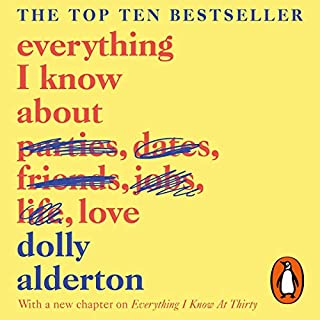 Everything I Know About Love                   By:                                                                                                                                 Dolly Alderton                               Narrated by:                                                                                                                                 Dolly Alderton                      Length: 8 hrs and 33 mins     2,324 ratings     Overall 4.6
