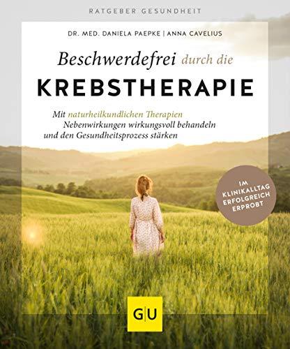 Beschwerdefrei durch die Krebstherapie: Nebenwirkungen mit naturheilkundlichen Therapien wirkungsvoll lindern (GU Ratgeber Gesundheit)
