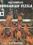 The Complete Hungarian Vizsla (Book of the Breed S)