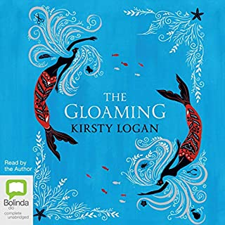 The Gloaming                   By:                                                                                                                                 Kirsty Logan                               Narrated by:                                                                                                                                 Kirsty Logan                      Length: 8 hrs and 20 mins     7 ratings     Overall 4.4