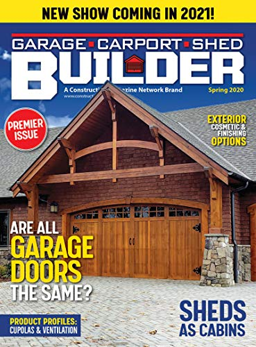 Garage, Carport & Shed Builder, Spring 2020: Are All Garage Doors The Same? (Vol. 1, No. 1) (English Edition)