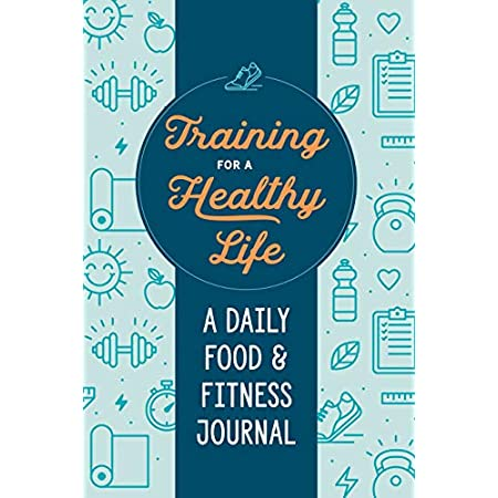 fitness nutrition Training for a Healthy Life: A Daily Food and Fitness Journal