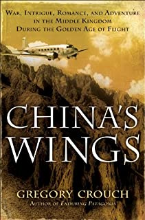 China's Wings: War, Intrigue, Romance, and Adventure in the Middle Kingdom During the Golden Age of Flight