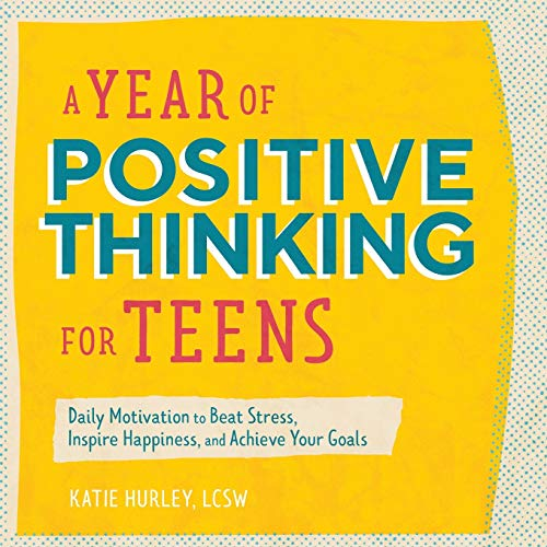 Compare Textbook Prices for A Year of Positive Thinking for Teens: Daily Motivation to Beat Stress, Inspire Happiness, and Achieve Your Goals  ISBN 9781647396404 by Hurley LCSW, Katie