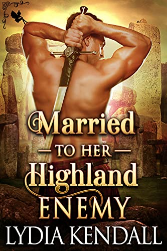 Married to her Highland Enemy: A Steamy Scottish Historical Romance Novel