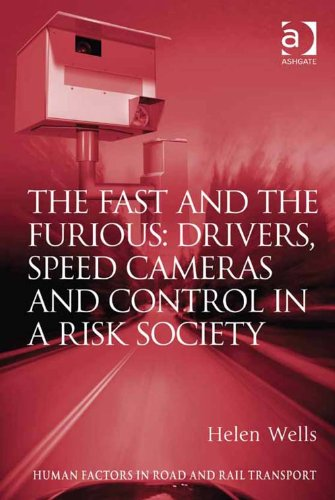 The Fast and The Furious: Drivers, Speed Cameras and Control in a Risk Society (Human Factors in Road and Rail Transport) (English Edition)
