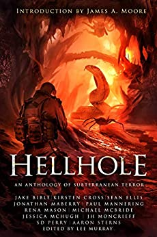 Hellhole: An Anthology of Subterranean Terror by [Jonathan Maberry, Rena Mason, Michael McBride, Jake Bible, Sean Ellis, Kirsten Cross, Paul Mannering, S.D. Perry, Lee Murray, James A. Moore]