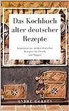 Das Kochbuch alter deutscher Rezepte: Inspiration aus antiken deutschen Rezepten für Fleisch und Suppen (German Edition)