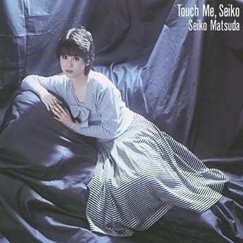 Touch Me, Seiko