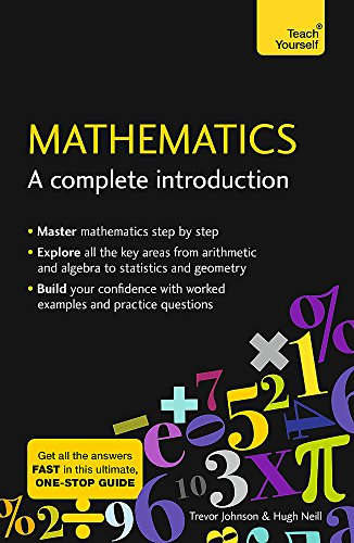 Teach Yourself Mathematics: A Complete Introduction: The Easy Way to Learn Maths