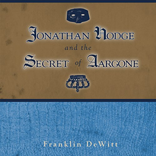 Jonathan Hodge and the Secret of Aargone audiobook cover art