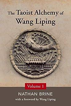 The Taoist Alchemy of Wang Liping: Volume One by [Nathan Brine, Wang  Liping]