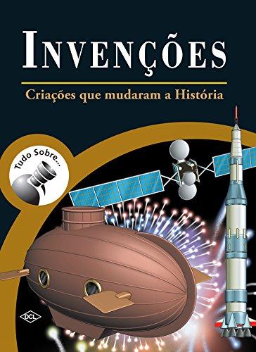 Tudo Sobre... Invenções. Criações que Mudaram a História