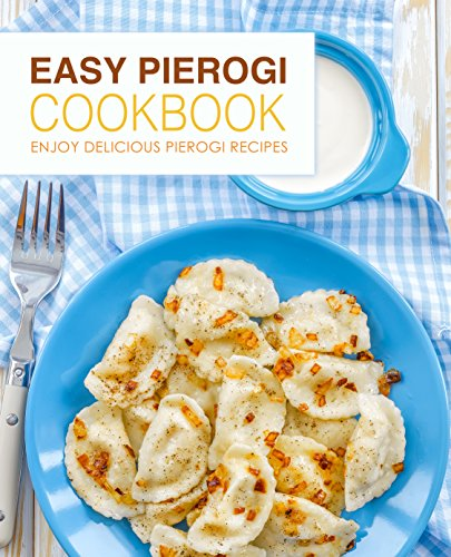 Easy Pierogi Cookbook: Enjoy Delicious Pierogi Recipes by [BookSumo Press]